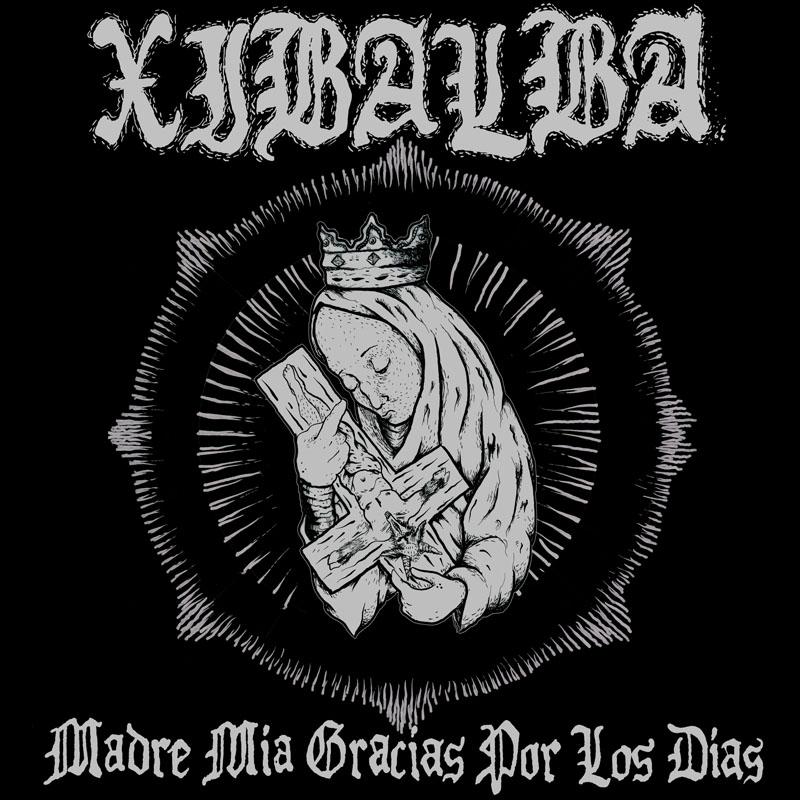 Xibalba - Madre Mia Gracias Por Los Dias CD-Cover